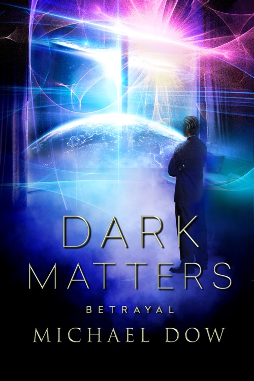 Dark Matters Betrayal science fiction thriller by Michael Dow